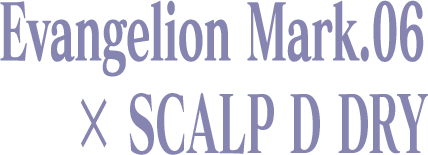 Evangelion Mark.06 x SCALP D DRY